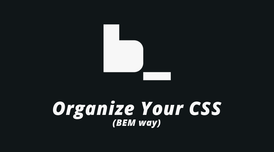 Organize your CSS (BEM way)