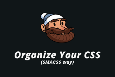 Organize your CSS (SMACSS way)